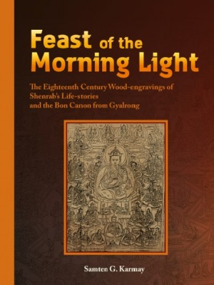 Feast of the Morning Light: The Eighteenth Century Wood-engravings of Shenrab's Life Stories and the Bon Canon from Gyalrong
