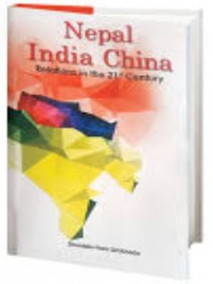 Nepal India China: Relations in the 21st Century