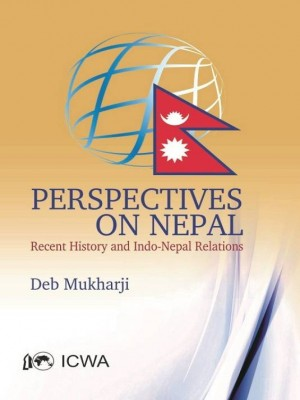 Perspectives on Nepal: Recent History and Indo-Nepal Relations