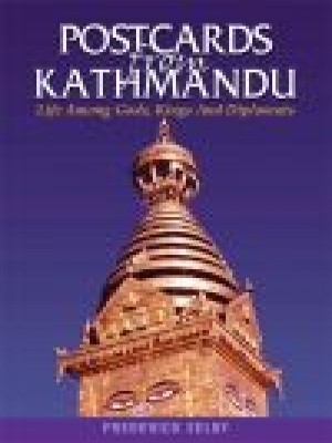 Postcard From Kathmandu: Life Among Gods, Kings and Diplomats