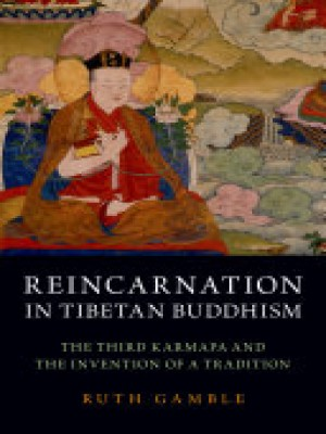 Reincarnation in Tibetan Buddhism The Third Karmapa and the Invention of a tradition