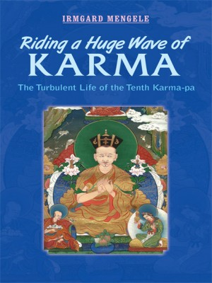 Riding a Huge Wave of Karma: The Turbulent Life of the Tenth Karma-pa