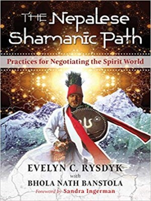 The Nepalese Shamanic Path Practices For Negotiating The Spirit World