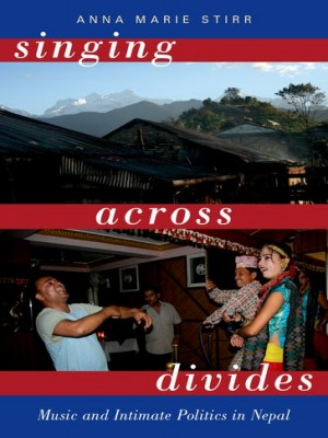 Singing Across Divides: Music and Intimate Politics in Nepal