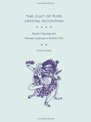 The Cult of pure Crystal Mountain popular pilgrimage and visionary Landscape in Southeast Tibet