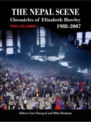 The Nepal Scene: Chronicles of Elizabeth Hawley - 1988-2007 (Two Volumes)