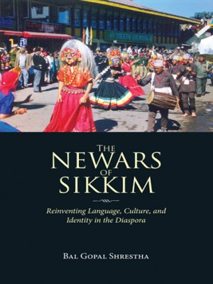 The Newars of Sikkim: Reinventing Language, Culture, and Identity in the Diaspora