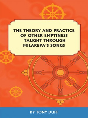 The Theory and Practice of Other Emptiness Taught Through Milarepa\'s Songs