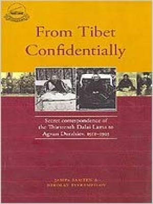 From Tibet Confidentially: Secret Correspondence of The Thirteenth Dalai Lama To Agvan Dorzhiev