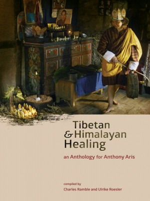 Tibetan & Himalayan Healing: an Anthology for Anthony Aris