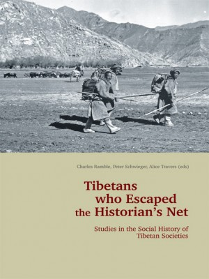 Tibetans who Escaped the Historian's Net: Studies in the Social History of Tibetan Societies