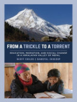 From A Trickle To A Torrent: Education, Migration and Social Change in A Himalayan Valley Of Nepal
