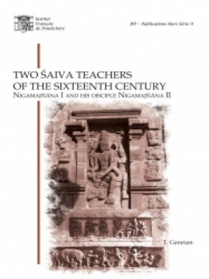 Two Saiva Teachers of the Sixteenth Century Nigamajnana I and his Disci